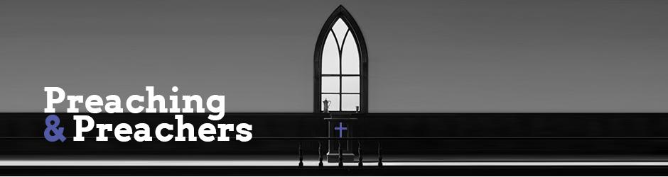 Preaching & Preachers