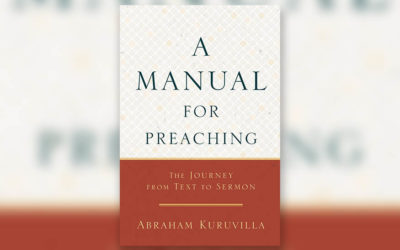 A Manual for Preaching by Abraham Kuruvilla